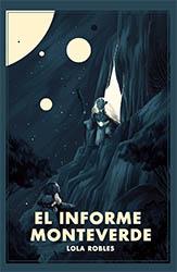 Portada El informe Monteverde, Lola Robles